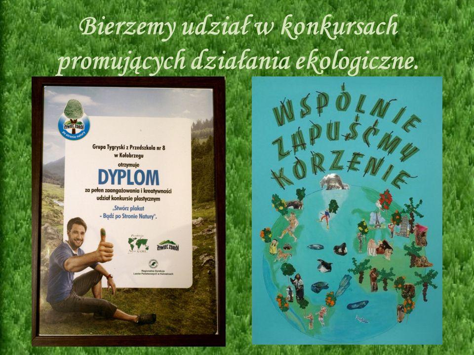 Bierzemy udział w konkursach promujących działania ekologiczne.