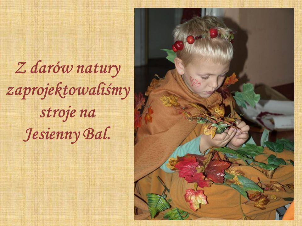Z darów natury zaprojektowaliśmy stroje na Jesienny Bal.