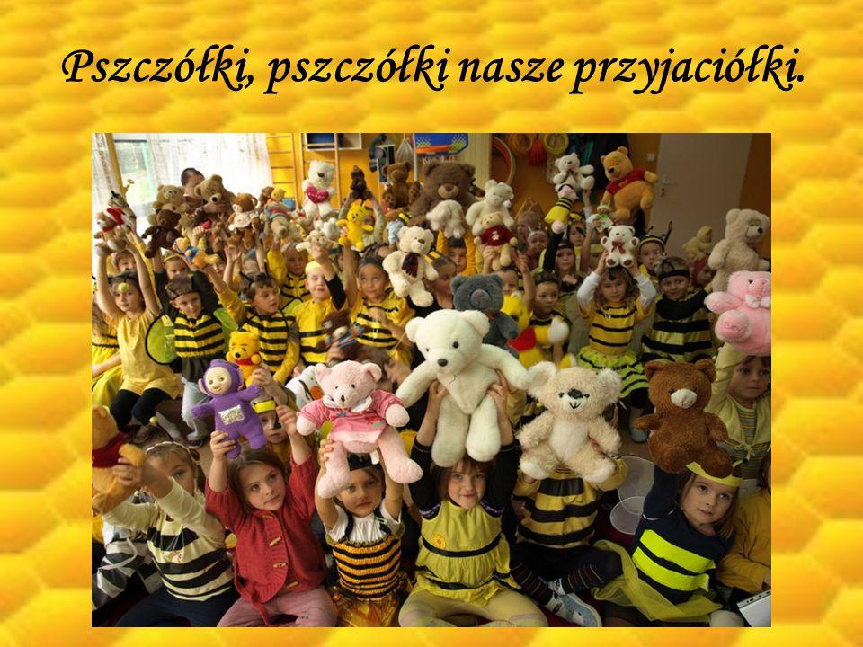 Pszczółki, pszczółki nasze przyjaciółki.