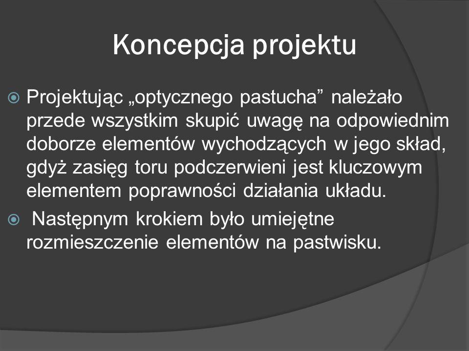Koncepcja projektu Projektując optycznego pastucha należało przede wszystkim skupić uwagę na odpowiednim doborze elementów wychodzących w jego skład,