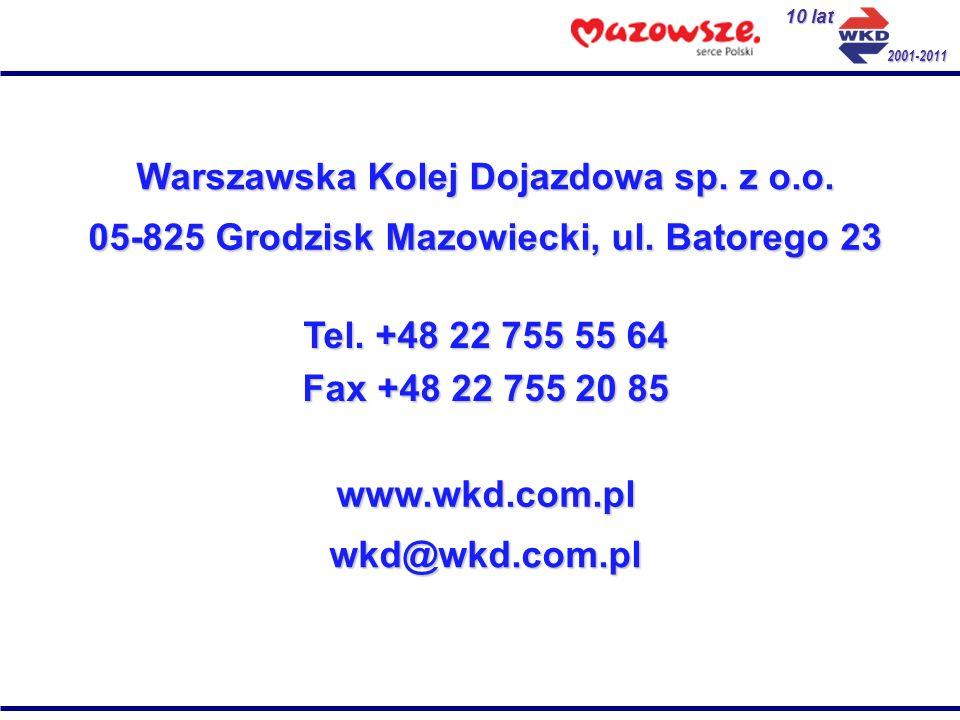 10 lat 2001-2011 Warszawska Kolej Dojazdowa sp. z o.o. 05-825 Grodzisk Mazowiecki, ul. Batorego 23 Tel. +48 22 755 55 64 Fax +48 22 755 20 85 www.wkd.