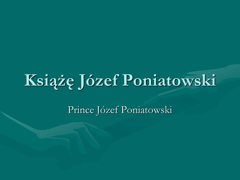 Młodość Poniatowskiego Książę Józef Poniatowski urodził się 7.V.1763 roku.