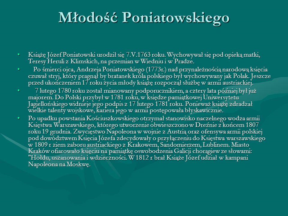 Młodość Poniatowskiego Książę Józef Poniatowski urodził się 7.V.1763 roku. Wychowywał się pod opieką matki, Teresy Heruli z Klimskich, na przemian w W