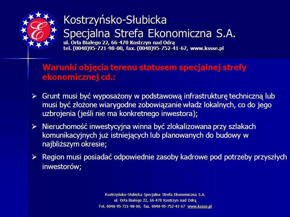 Kostrzyńsko-Słubicka Specjalna Strefa Ekonomiczna S.A. ul. Orła Białego 22, 66-470 Kostrzyn nad Odrą tel. (0048)95-721-98-00, fax. (0048)95-752-41-67,