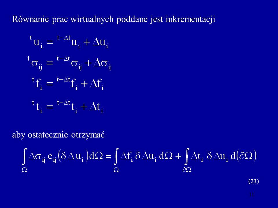 11 Równanie prac wirtualnych poddane jest inkrementacji aby ostatecznie otrzymać (23)