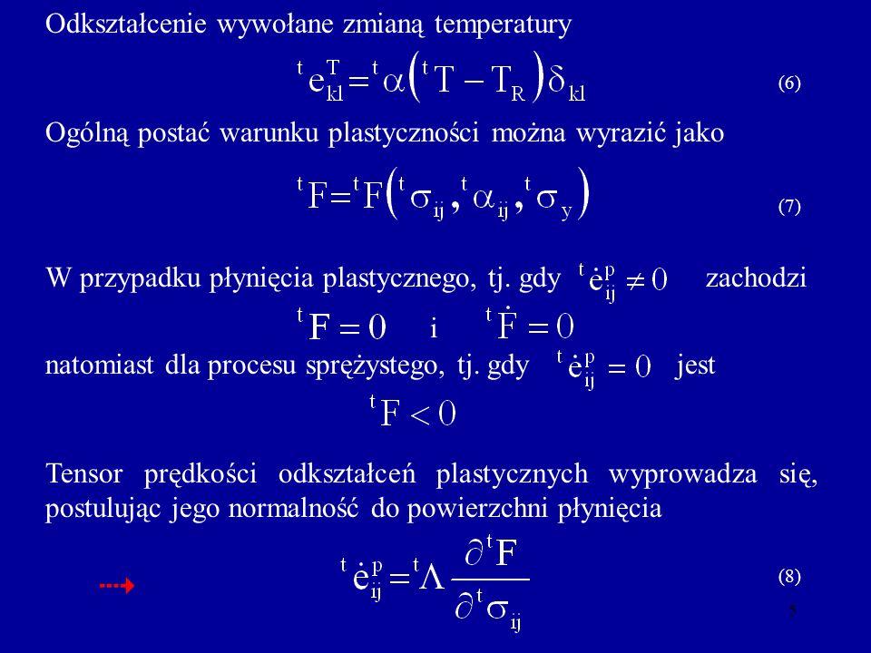 5 Odkształcenie wywołane zmianą temperatury Ogólną postać warunku plastyczności można wyrazić jako zachodziW przypadku płynięcia plastycznego, tj. gdy
