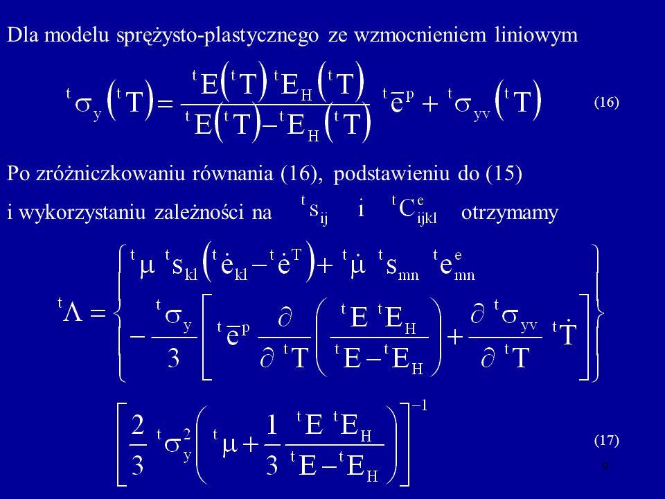 9 Dla modelu sprężysto-plastycznego ze wzmocnieniem liniowym (16) i wykorzystaniu zależności na (17) otrzymamy Po zróżniczkowaniu równania (16), podst