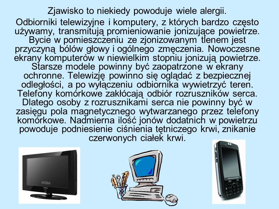 Zjawisko to niekiedy powoduje wiele alergii. Odbiorniki telewizyjne i komputery, z których bardzo często używamy, transmitują promieniowanie jonizując