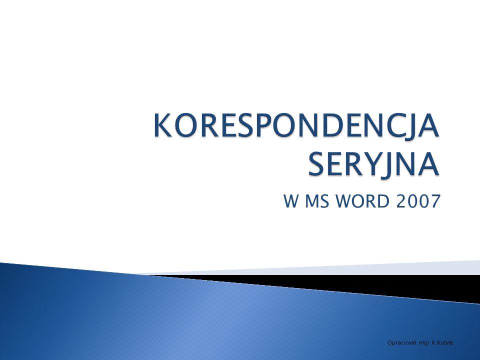 W MS WORD 2007 Opracował mgr K.Kutyła