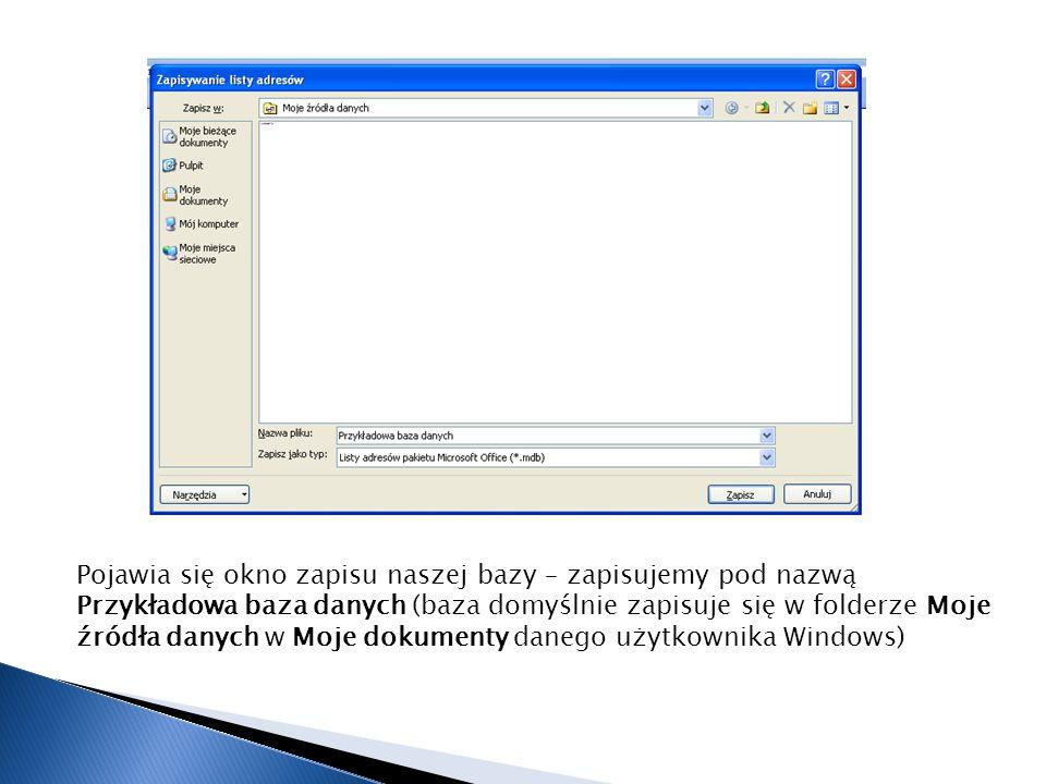 Pojawia się okno zapisu naszej bazy – zapisujemy pod nazwą Przykładowa baza danych (baza domyślnie zapisuje się w folderze Moje źródła danych w Moje d