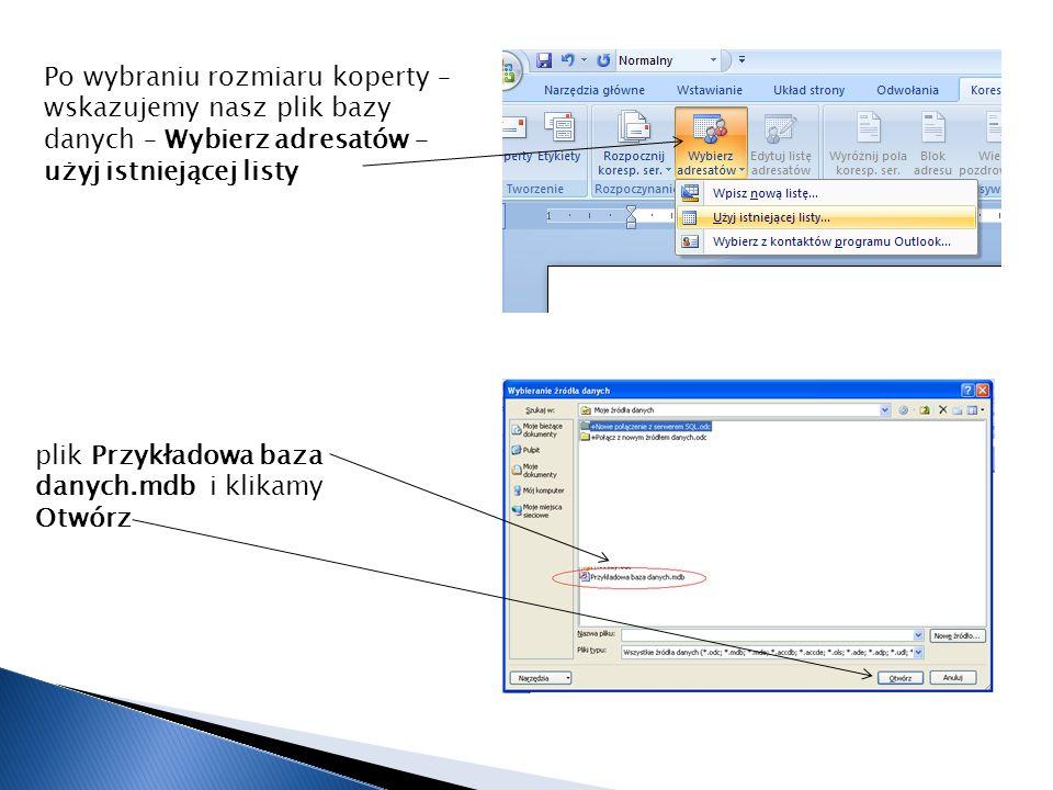 Po wybraniu rozmiaru koperty – wskazujemy nasz plik bazy danych – Wybierz adresatów – użyj istniejącej listy plik Przykładowa baza danych.mdb i klikam