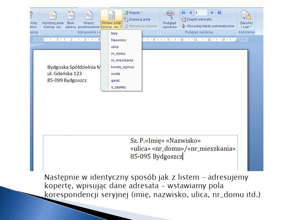 Następnie w identyczny sposób jak z listem – adresujemy kopertę, wpisując dane adresata – wstawiamy pola korespondencji seryjnej (imię, nazwisko, ulic