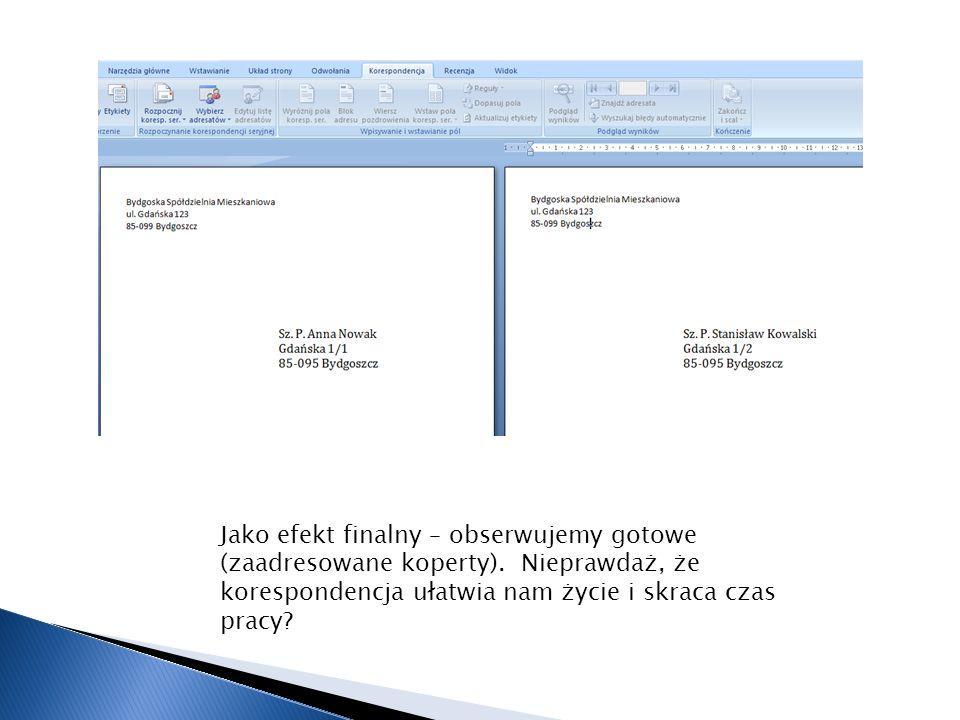 Jako efekt finalny – obserwujemy gotowe (zaadresowane koperty). Nieprawdaż, że korespondencja ułatwia nam życie i skraca czas pracy?