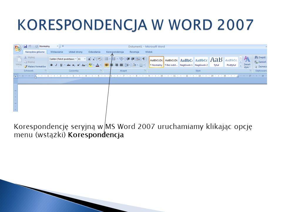 Korespondencję seryjną w MS Word 2007 uruchamiamy klikając opcję menu (wstążki) Korespondencja