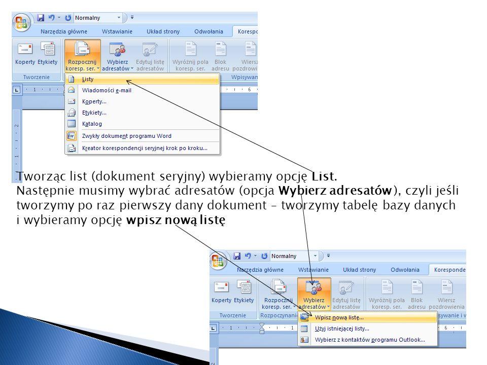 Tworząc list (dokument seryjny) wybieramy opcję List. Następnie musimy wybrać adresatów (opcja Wybierz adresatów ), czyli jeśli tworzymy po raz pierws