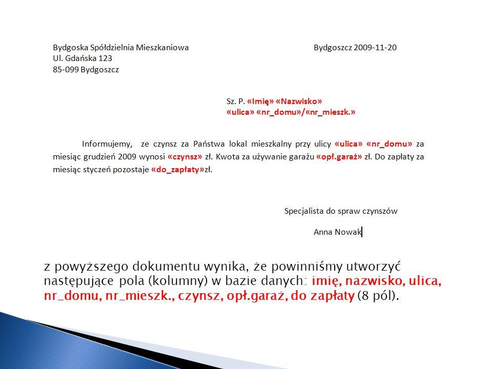 z powyższego dokumentu wynika, że powinniśmy utworzyć następujące pola (kolumny) w bazie danych: imię, nazwisko, ulica, nr_domu, nr_mieszk., czynsz, o