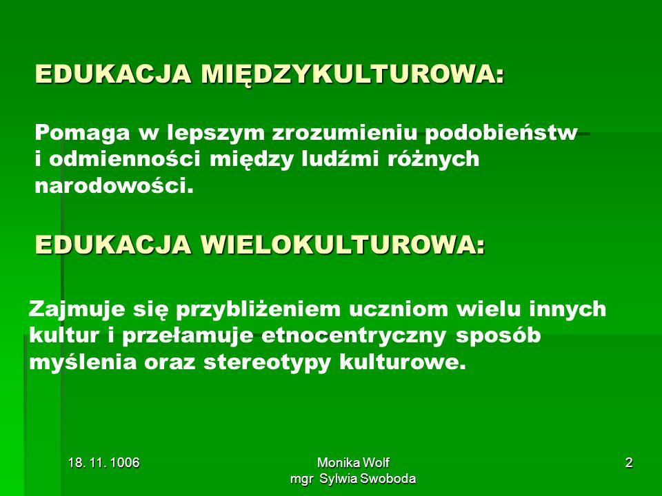18. 11. 1006Monika Wolf mgr Sylwia Swoboda 2 Pomaga w lepszym zrozumieniu podobieństw i odmienności między ludźmi różnych narodowości. Zajmuje się prz