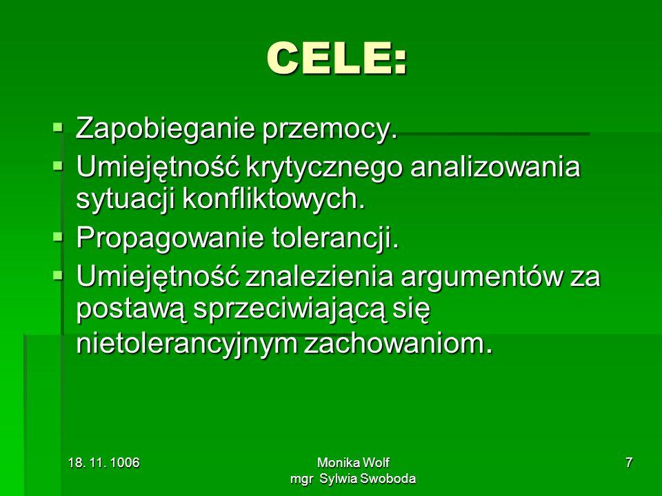 18. 11. 1006Monika Wolf mgr Sylwia Swoboda 7 CELE: Zapobieganie przemocy. Zapobieganie przemocy. Umiejętność krytycznego analizowania sytuacji konflik