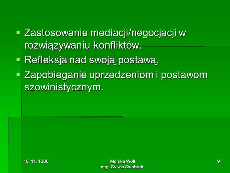 18. 11. 1006Monika Wolf mgr Sylwia Swoboda 9 Zastosowanie mediacji/negocjacji w rozwiązywaniu konfliktów. Zastosowanie mediacji/negocjacji w rozwiązyw