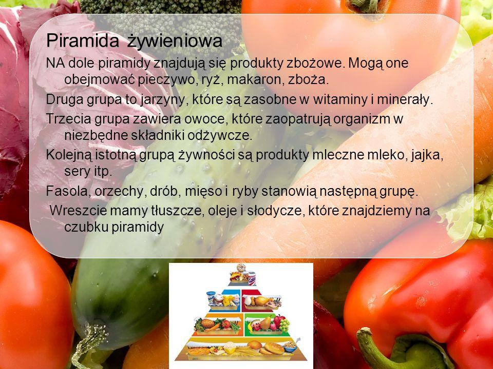Piramida żywieniowa NA dole piramidy znajdują się produkty zbożowe. Mogą one obejmować pieczywo, ryż, makaron, zboża. Druga grupa to jarzyny, które są