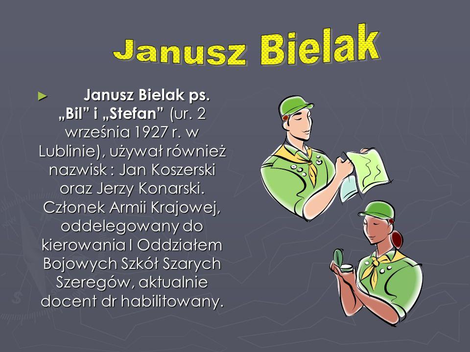 Janusz Bielak ps. Bil i Stefan (ur. 2 września 1927 r. w Lublinie), używał również nazwisk : Jan Koszerski oraz Jerzy Konarski. Członek Armii Krajowej
