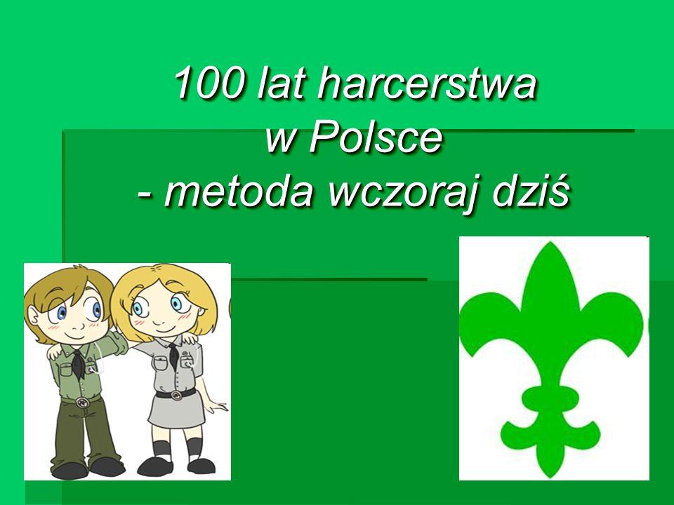100 lat harcerstwa w Polsce - metoda wczoraj dziś