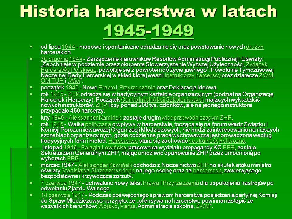 Historia harcerstwa w latach 1945-1949 19451949 19451949 od lipca 1944 - masowe i spontaniczne odradzanie się oraz powstawanie nowych drużyn harcerskich.