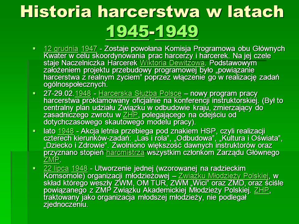 Historia harcerstwa w latach 1945-1949 19451949 19451949 12 grudnia 1947 - Zostaje powołana Komisja Programowa obu Głównych Kwater w celu skoordynowania prac harcerzy i harcerek.
