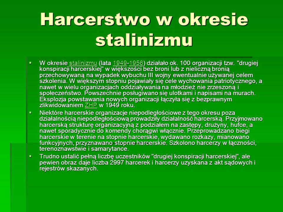 Harcerstwo w okresie stalinizmu W okresie stalinizmu (lata 1949-1956) działało ok. 100 organizacji tzw.