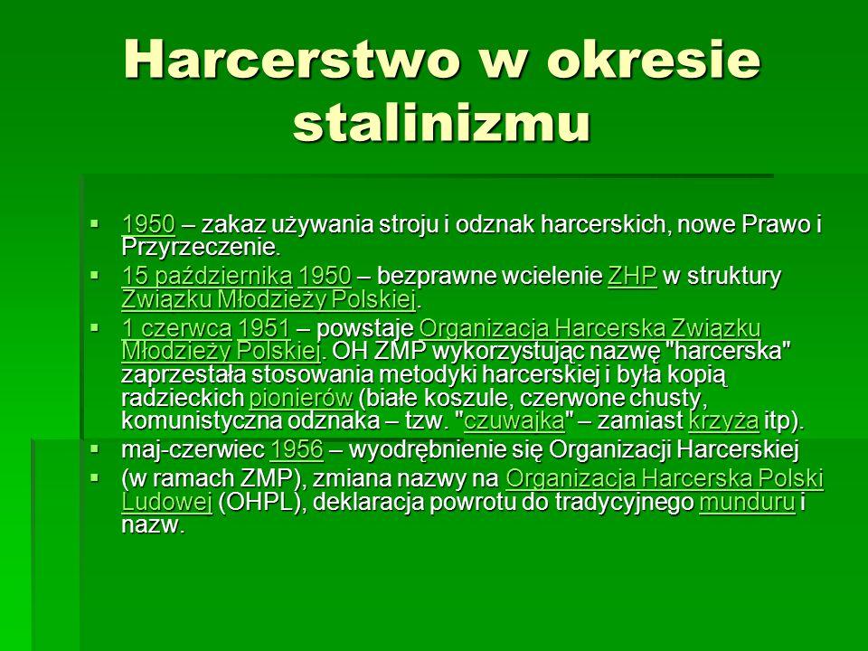 Harcerstwo w okresie stalinizmu 1950 – zakaz używania stroju i odznak harcerskich, nowe Prawo i Przyrzeczenie. 1950 – zakaz używania stroju i odznak h