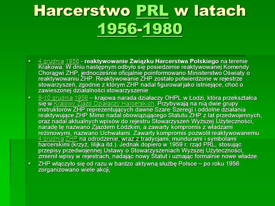 Harcerstwo PRL w latach 1956-1980 PRL 19561980PRL 19561980 4 grudnia 1956 - reaktywowanie Związku Harcerstwa Polskiego na terenie Krakowa. W dniu nast
