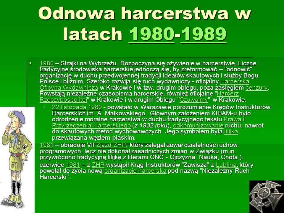 Odnowa harcerstwa w latach 1980-1989 1980198919801989 1980 – Strajki na Wybrzeżu. Rozpoczyna się ożywienie w harcerstwie. Liczne tradycyjne środowiska