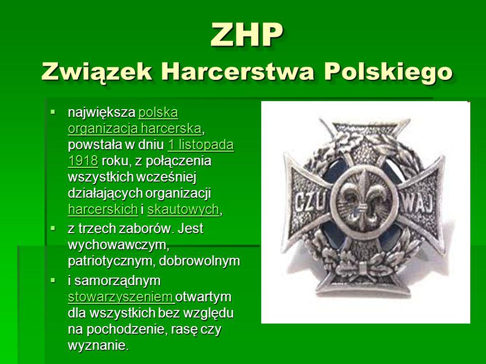 ZHP Związek Harcerstwa Polskiego największa polska organizacja harcerska, powstała w dniu 1 listopada 1918 roku, z połączenia wszystkich wcześniej dzi