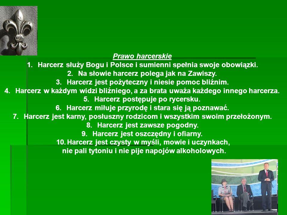 Prawo harcerskie 1.Harcerz służy Bogu i Polsce i sumienni spełnia swoje obowiązki. 2.Na słowie harcerz polega jak na Zawiszy. 3.Harcerz jest pożyteczn