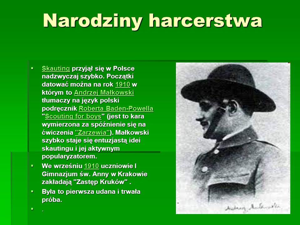 Narodziny harcerstwa Skauting przyjął się w Polsce nadzwyczaj szybko. Początki datować można na rok 1910 w którym to Andrzej Małkowski tłumaczy na jęz