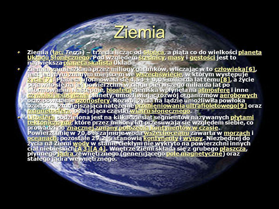 Ziemia Ziemia (łac. Terra) trzecia licząc od Słońca, a piąta co do wielkości planeta Układu Słonecznego. Pod względem średnicy, masy i gęstości jest t
