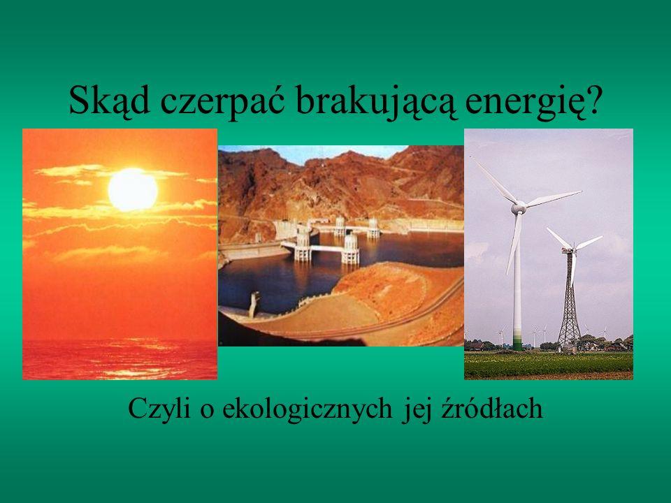 Skąd czerpać brakującą energię? Czyli o ekologicznych jej źródłach