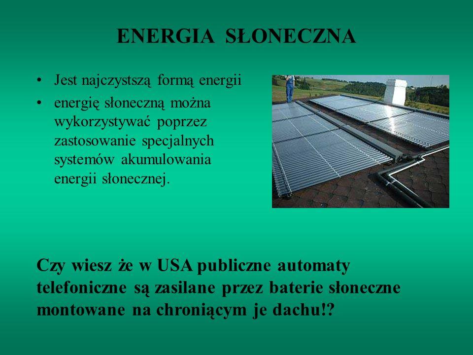 ENERGIA SŁONECZNA Jest najczystszą formą energii energię słoneczną można wykorzystywać poprzez zastosowanie specjalnych systemów akumulowania energii