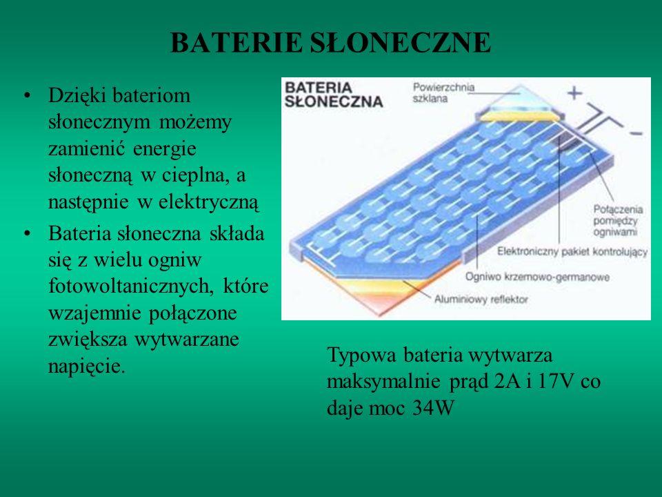 BATERIE SŁONECZNE Dzięki bateriom słonecznym możemy zamienić energie słoneczną w cieplna, a następnie w elektryczną Bateria słoneczna składa się z wie