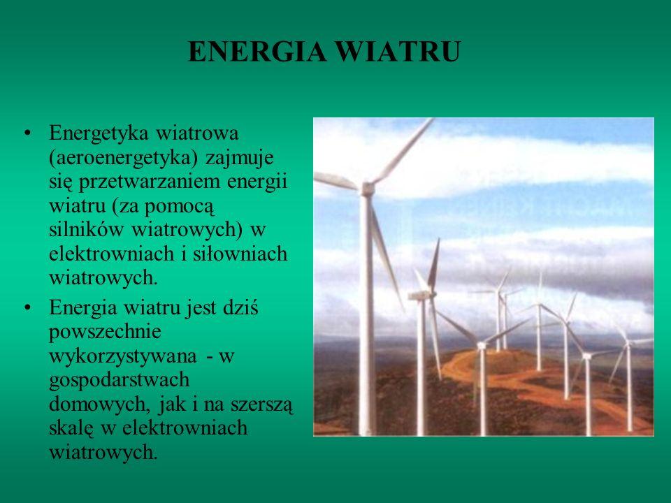 ENERGIA WIATRU Energetyka wiatrowa (aeroenergetyka) zajmuje się przetwarzaniem energii wiatru (za pomocą silników wiatrowych) w elektrowniach i siłown