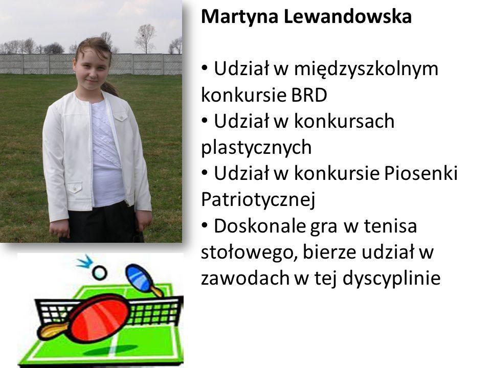Martyna Lewandowska Udział w międzyszkolnym konkursie BRD Udział w konkursach plastycznych Udział w konkursie Piosenki Patriotycznej Doskonale gra w t