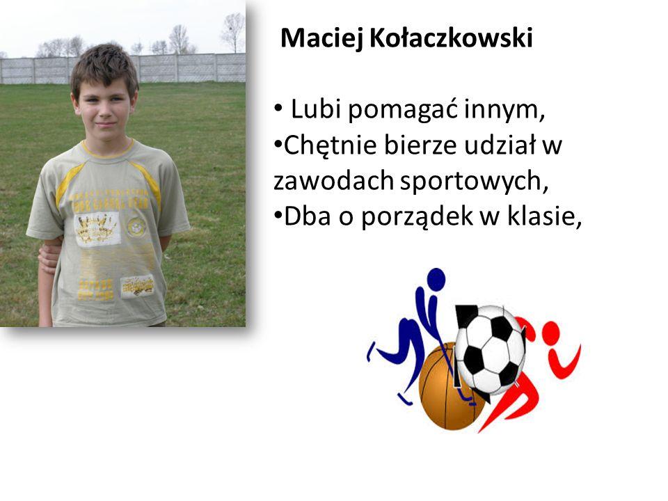 Maciej Kołaczkowski Lubi pomagać innym, Chętnie bierze udział w zawodach sportowych, Dba o porządek w klasie,