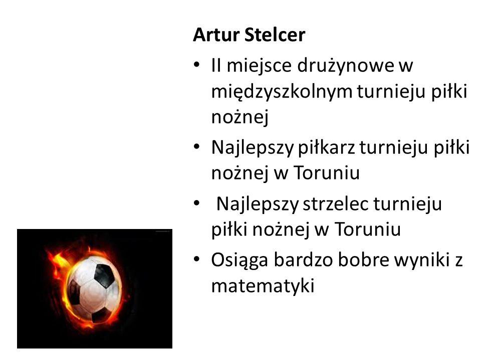 Artur Stelcer II miejsce drużynowe w międzyszkolnym turnieju piłki nożnej Najlepszy piłkarz turnieju piłki nożnej w Toruniu Najlepszy strzelec turniej