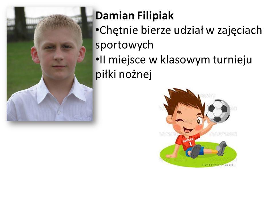 Damian Filipiak Chętnie bierze udział w zajęciach sportowych II miejsce w klasowym turnieju piłki nożnej