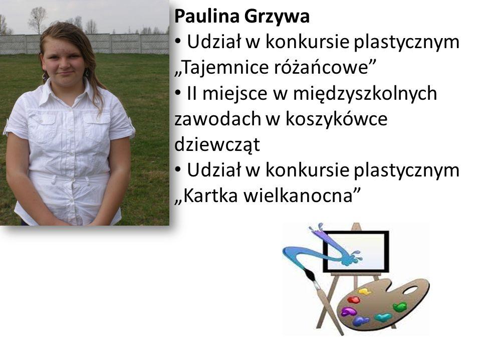 Paulina Grzywa Udział w konkursie plastycznym Tajemnice różańcowe II miejsce w międzyszkolnych zawodach w koszykówce dziewcząt Udział w konkursie plas