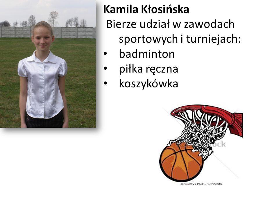 Kamila Kłosińska Bierze udział w zawodach sportowych i turniejach: badminton piłka ręczna koszykówka