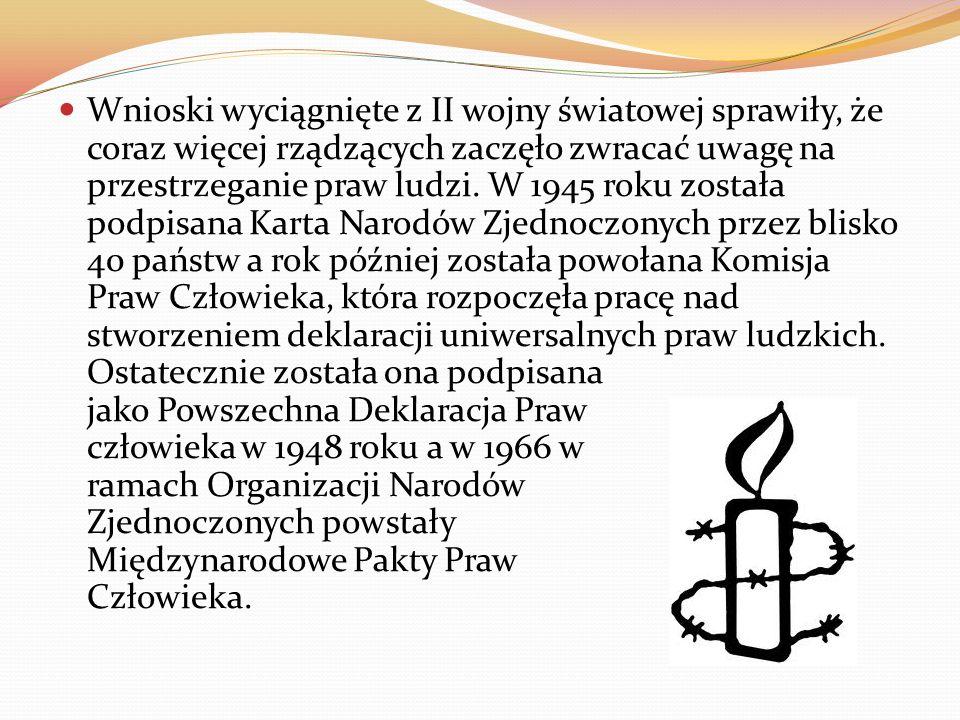 Przestrzeganie Praw Człowieka, które traktowane są jako podstawowe, należące się każdemu, jest podstawą sprawiedliwości i zachowania pokoju na świecie.