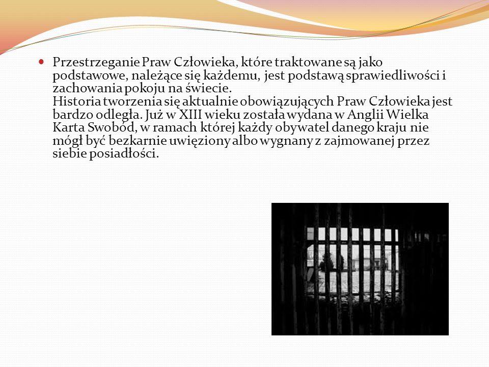 Przestrzeganie Praw Człowieka, które traktowane są jako podstawowe, należące się każdemu, jest podstawą sprawiedliwości i zachowania pokoju na świecie
