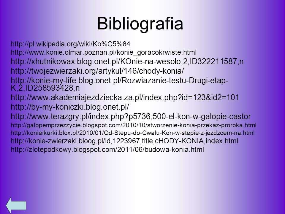 Bibliografia http://pl.wikipedia.org/wiki/Ko%C5%84 http://www.konie.olmar.poznan.pl/konie_goracokrwiste.html http://xhutnikowax.blog.onet.pl/KOnie-na-