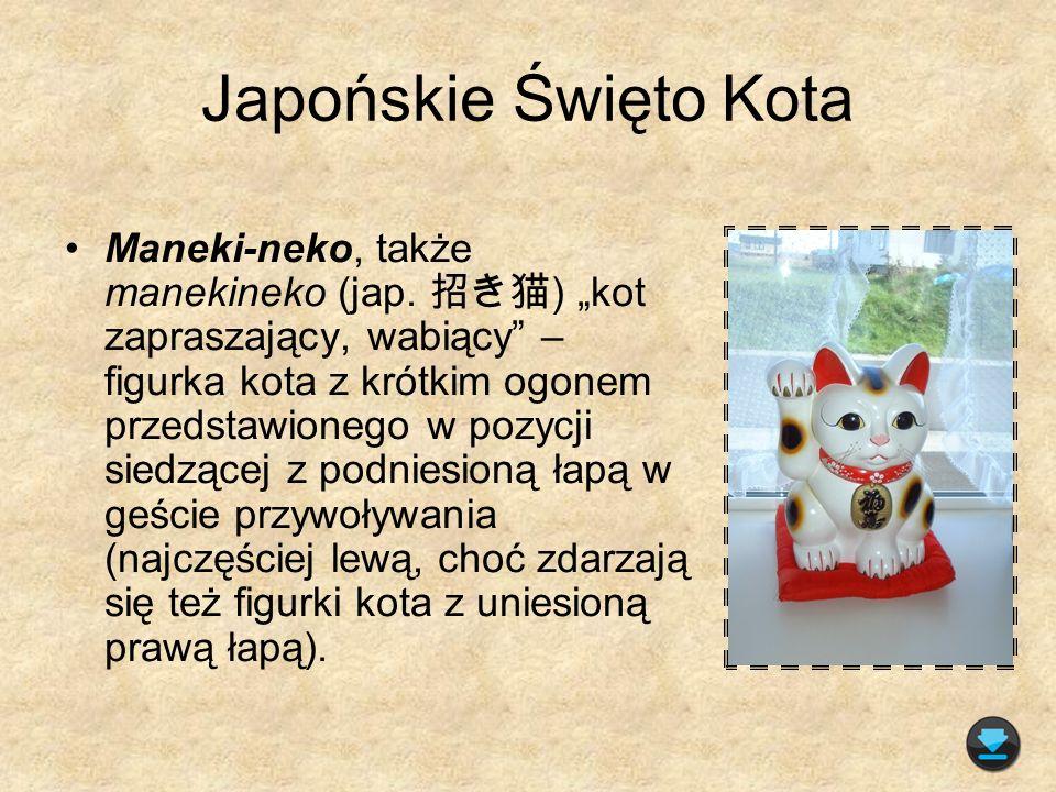 Japońskie Święto Kota Maneki-neko, także manekineko (jap. ) kot zapraszający, wabiący – figurka kota z krótkim ogonem przedstawionego w pozycji siedzą